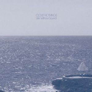 34 cloud nothings - life without sound