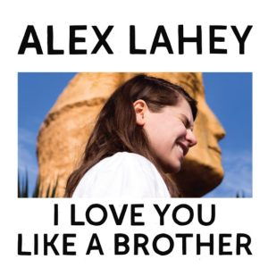 40 alex lahey - i love you like a brother